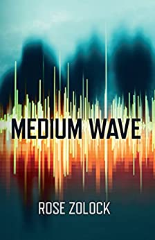 Medium Wave: The Dead Can Talk But Who Can Hear Them. (Becky Moran Book 1) by [Zolock, Rose]