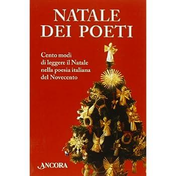 Natale Dei Poeti. Cento Modi Di Leggere Il Natale Nella Poesia Italiana Del Novecento