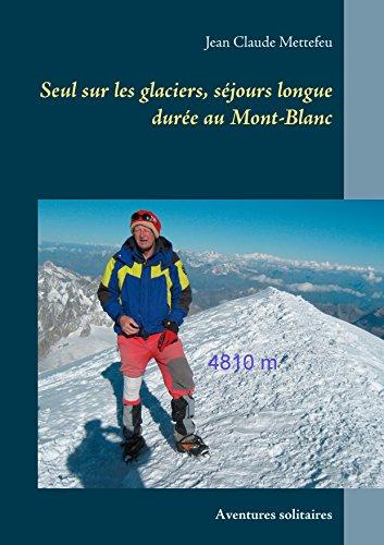 Seul sur les glaciers, séjours longue durée au Mont-Blanc: Aventures solitaires