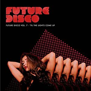 Future Disco VOL 7: 'Til The Lights Come Up