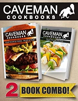 Your Favorite Foods - Paleo Style Part 1 and Paleo Grilling Recipes: 2 Book Combo (Caveman Cookbooks) (English Edition) par [Anottacelli, Angela]