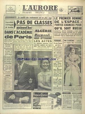 AURORE (L') [No 5135] du 10/03/1961 - ENSEIGNANTS - LE CONFLIT DES TRAITEMENT EST AU PLUS AIGU - ALGERIE - MASMOUDI DIT NOUS ATTENDONS LES ACTES - LE 1ER HOMME DE L'ESPACE - PEUT-ETRE UN RUSSE - LES POLICIERS MANQUAIENT L'ARRESTATION DES RAVISSEURS DE PEUGEOT - KATHY LA FIANCEE DU DUC DE KENT - HAAG - PRESIDENT-DIRECTEUR DU CNL - VA ETRE INCULPE - BOUGUIBA AUX ETATS-UNIS LE 3 MAI - PHILIPPE DE CONINCK TUE EN AUTO