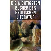 Die wichtigsten Bücher der englischen Literatur: Sturmhöhe, Sherlock Holmes, Stolz und Vorurteil, Das Herz der Finsternis, Moby-Dick, David Copperfield, ... Adam Bede, Robinson Crusoe, Walden...