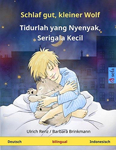 Schlaf gut, kleiner Wolf - Tidurlah yang Nyenyak, Serigala Kecil. Zweisprachiges Kinderbuch (Deutsch - Indonesisch) (www.childrens-books-bilingual.com)