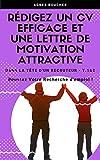 Rédigez un CV efficace et  une lettre de motivation attractive: Bostez votre recherche d'emploi ! (Dans la tête d'un recruteur 1&2)...