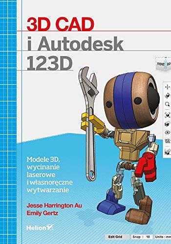 3D CAD i Autodesk 123D: Modele 3D, wycinanie laserowe i wlasnoreczne wytwarzanie