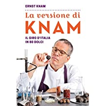 La versione di Knam: Il giro d'Italia in 80 dolci (Italian Edition)