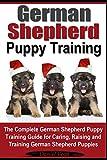German Shepherd Puppy Training | The Complete German Shepherd Puppy Guide: For Caring, Raising and Training German Shepherd Puppies