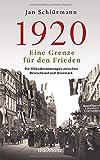 1920. Eine Grenze für den Frieden: Die Volksabstimmungen zwischen Deutschland und Dänemark - Jan Schlürmann