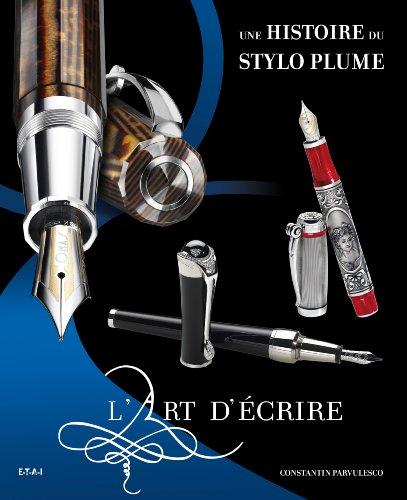 L'art d'écrire : Une histoire du stylo plume par Constantin Pârvulesco