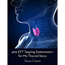 400 EFT Tapping Statements for My Thyroid Story (English Edition)