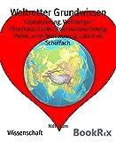 Weltretter Grundwissen: Globalisierung, Welthunger, Klimakatastrophe, Reichtumsverteilung, Politik, neue Weltordnung, Glück als Schulfach.