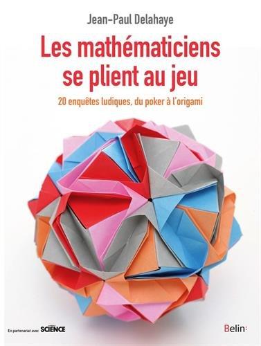 Les mathématiciens se plient au jeu - Du poker à l'origami, 20 enquêtes ludiques
