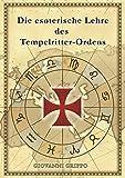 Die esoterische Lehre des Tempelritter-Ordens: samt deutscher Übersetzung des Chinon-Pergaments -