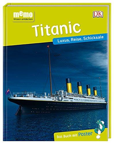 memo Wissen entdecken. Titanic: Luxus, Reise, Schicksale. Das Buch mit Poster! (Kinder-titanic)