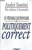 De tabou a boutade Le veritable dictionnaire du politiquement correct