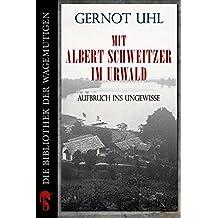 Mit Albert Schweitzer im Urwald: Aufbruch ins Ungewisse