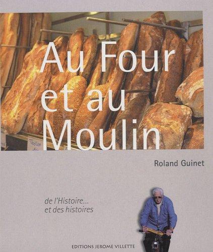 Au Four et au Moulin : De l'Histoire. et des histoires par Roland Guinet