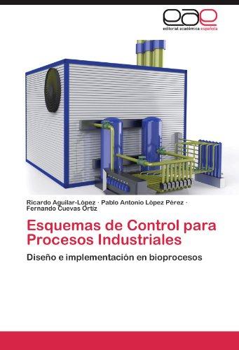 Esquemas de Control para Procesos Industriales por Aguilar-López Ricardo