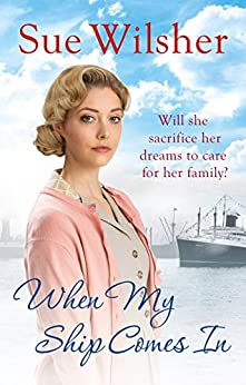When My Ship Comes In: A gripping and gritty family saga set in 1950s Essex by [Wilsher, Sue]