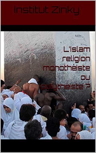 Couverture du livre L'Islam religion monothéiste ou polythéiste ?