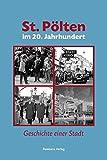 St. Pölten im 20. Jahrhundert: Geschichte einer Stadt