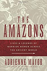 The Amazons - Lives and Legends of Warrior Women across the Ancient World