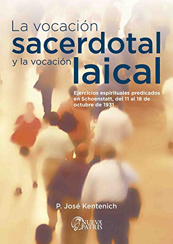 La Vocación Sacerdotal y la Vocación laical: Ejercicios espirituales predicados en Schoenstatt, del 11 al 18 de octubre de 1931 por José Kentenich