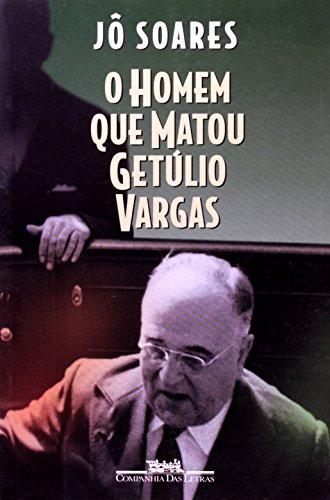 O homem que matou Getulio Vargas: Biografia de um ...