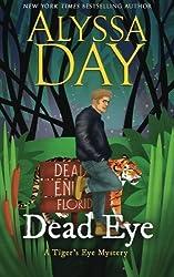Dead Eye (A Tiger's Eye Mystery) (Volume 1) by Alyssa Day (2015-12-29)