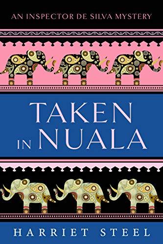 Taken in Nuala (The Inspector de Silva Mysteries Book 8) by [Steel, Harriet]