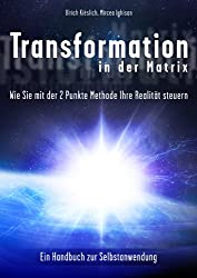 Transformation in der Matrix - Wie sie mit der 2 Punkte Methode ihre Realität steuern (German Edition)