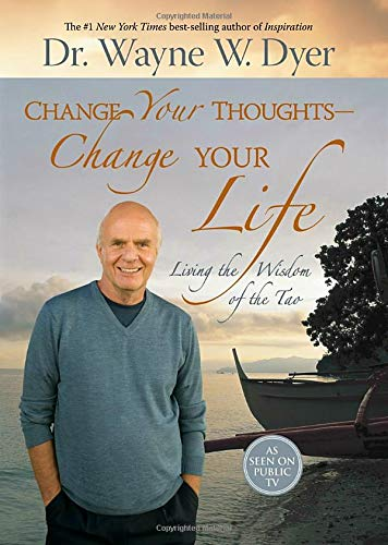 Change Your Thoughts - Change Your Life: Living the Wisdom of the Tao por Wayne W. Dyer