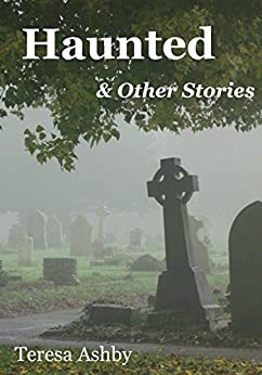 Haunted & Other Stories by [Ashby, Teresa]