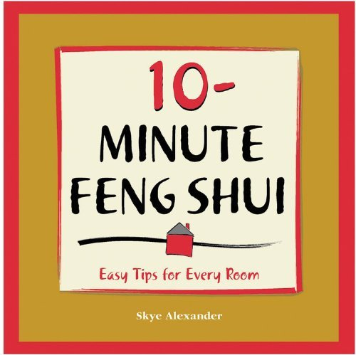 10-minute Feng Shui: Easy Tips for Every Room (10-minute Series): Written by Skye Alexander, 2002 Edition, Publisher: Fair Winds Press [Paperback]