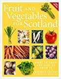 Fruit and Vegetables for Scotland: What to Grow and How to Grow It (New Edition)