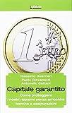 Capitale garantito. Come proteggere i nostri risparmi senza arricchire banche e assicurazioni