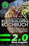 DAS BODYBUILDING KOCHBUCH 2.0 | NEUE AUSGABE | 75 REZEPTE FÜR MUSKELAUFBAU UND FETTVERBRENNUNG - FITNESS KOCHBUCH - VIELE FITNESS DESSERTS - LOW CARB REZEPTE | SCHNELLE KÜCHE | EFFEKTIV ABNEHMEN