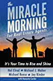 The Miracle Morning for Real Estate Agents: It's Your Time to Rise and Shine: Volume 2 (The Miracle Morning Book Series)