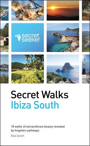 Secret Walks: Ibiza South: 18 Walks of Extraordinary Beauty Revealed by Forgotten Pathways por Rob Smith