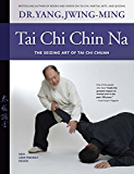 Tai Chi Chin Na: The Seizing Art of Tai Chi Chuan (English Edition)
