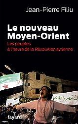 Le Nouveau Moyen-Orient : Les peuples à l'heure de la révolution syrienne (Documents) (French Edition)