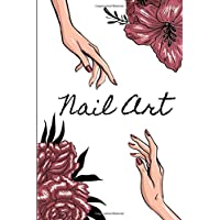 NAIL ART: Nail art journal / nail art book for nail artist and nail lover gift and kit / professional sketchbook with templates / journal practice ... track nail  ideas / paperback : 5,06 x 7, 81