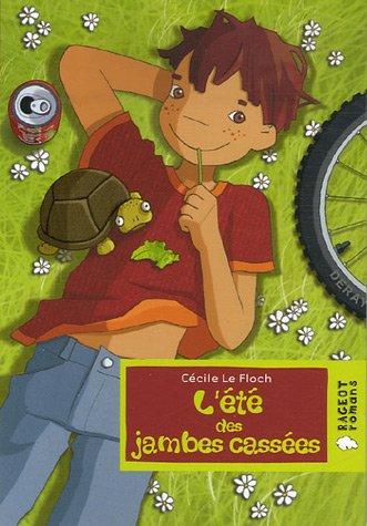 L'Ete DES Jambes Cassees par Cecile Le Floch