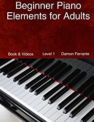 Beginner Piano Elements for Adults: Teach Yourself to Play Piano, Step-By-Step Guide to Get You Started, Level 1 (Book & Videos) by Damon Ferrante (2013-12-08)