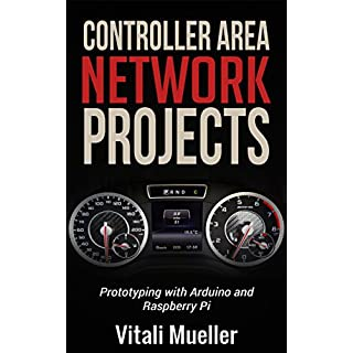 CONTROLLER AREA NETWORK PROJECTS PROTOTYPING WITH ARDUINO AND RASPBERRY PI: PROTOTYPING WITH ARDUINO AND RASPBERRY PI