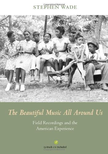 The Beautiful Music All Around Us: Field Recordings and the American Experience (Music in American Life) by Stephen Wade (2012-10-05)
