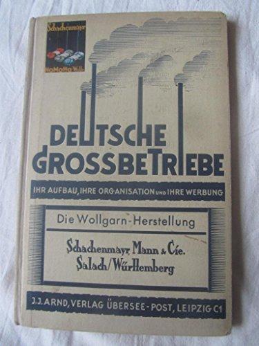 Schachenmayr, Mann & Cie. Salach / Württemberg. Deutsche Großbetriebe, Band 45: Die Herstellung von Wollgarnen.