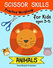 Scissor Skills ( ANIMALS ) Practice Workbook for Kids ages 3-5: Scissor Activity Book  with Fun Animals, Flowers and Shapes f