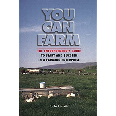 You Can Farm : The Entrepreneur's Guide to Start & Succeed in a Farming Enterprise
